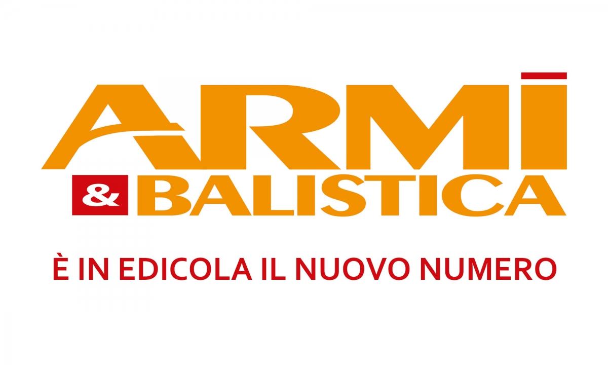 ARMI & BALISTICA: in edicola il numero di aprile